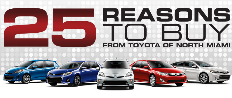 25 reasons to buy a vehicle from us in miami toyota of north miami. Black Bedroom Furniture Sets. Home Design Ideas